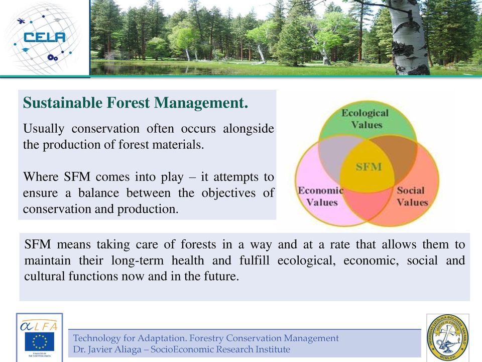 SFM means taking care of forests in a way and at a rate that allows them to maintain their long-term health and fulfill ecological,