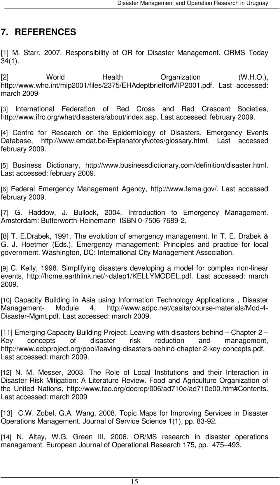 [4] Centre for Research on the Epidemiology of Disasters, Emergency Events Database, http://www.emdat.be/explanatorynotes/glossary.html. Last accessed february 2009.