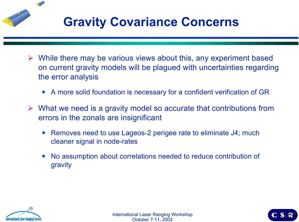 we need is a gravity model so accurate that contributions from errors in the zonals are insignificant Removes need to use Lageos-2