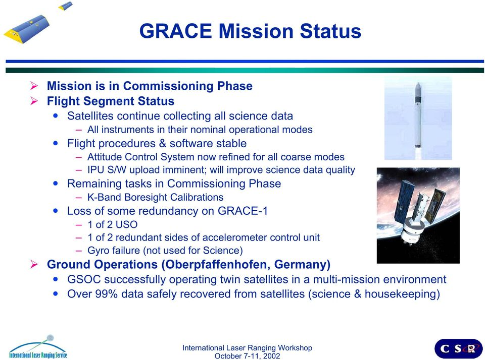 Commissioning Phase K-Band Boresight Calibrations Loss of some redundancy on GRACE-1 1 of 2 USO 1 of 2 redundant sides of accelerometer control unit Gyro failure (not used for