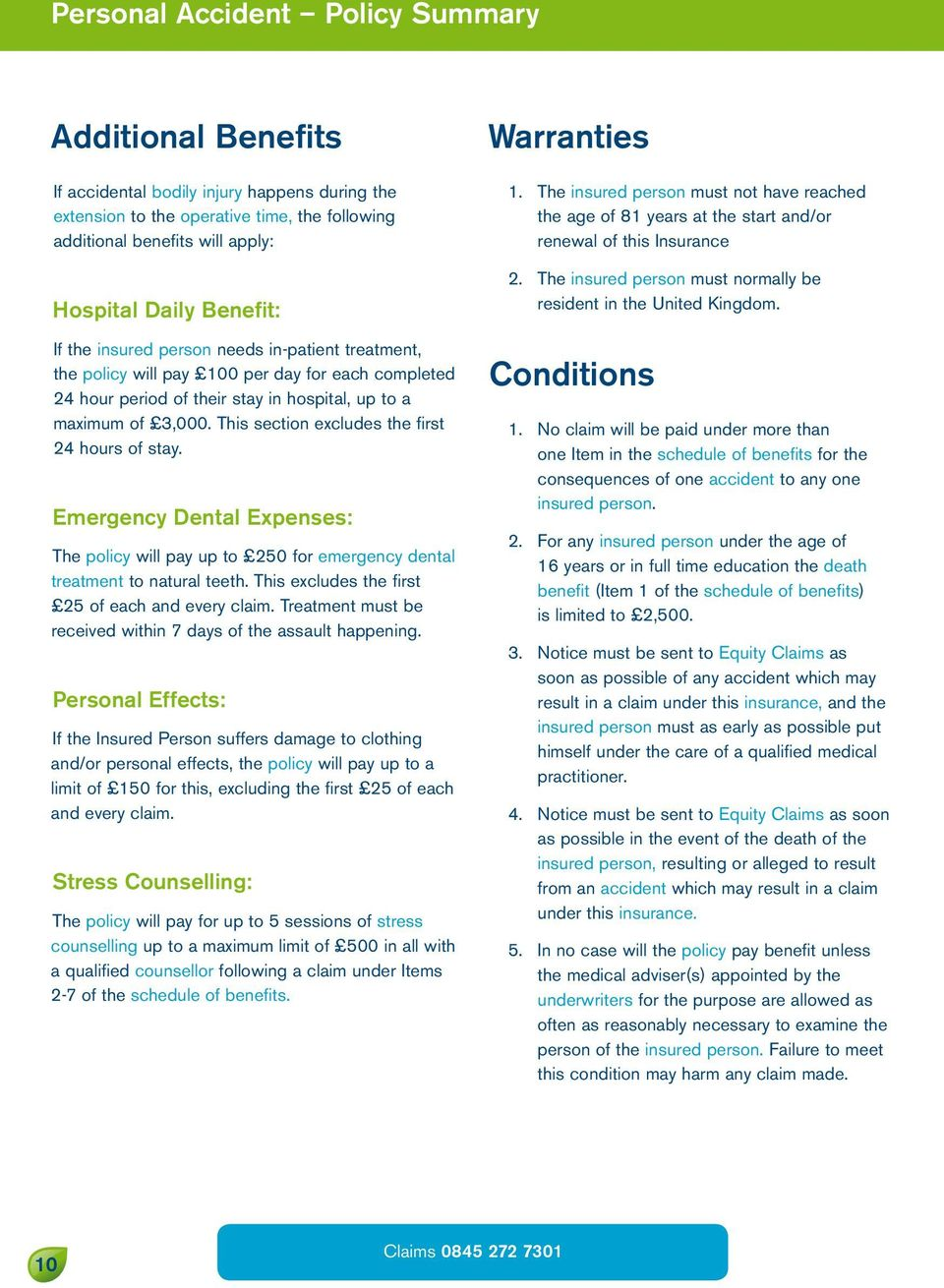 Emergency Dental Expenses: The policy will pay up to 250 for emergency dental treatment to natural teeth. This excludes the first 25 of each and every claim.