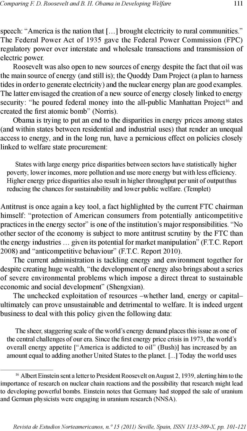 Roosevelt was also open to new sources of energy despite the fact that oil was the main source of energy (and still is); the Quoddy Dam Project (a plan to harness tides in order to generate