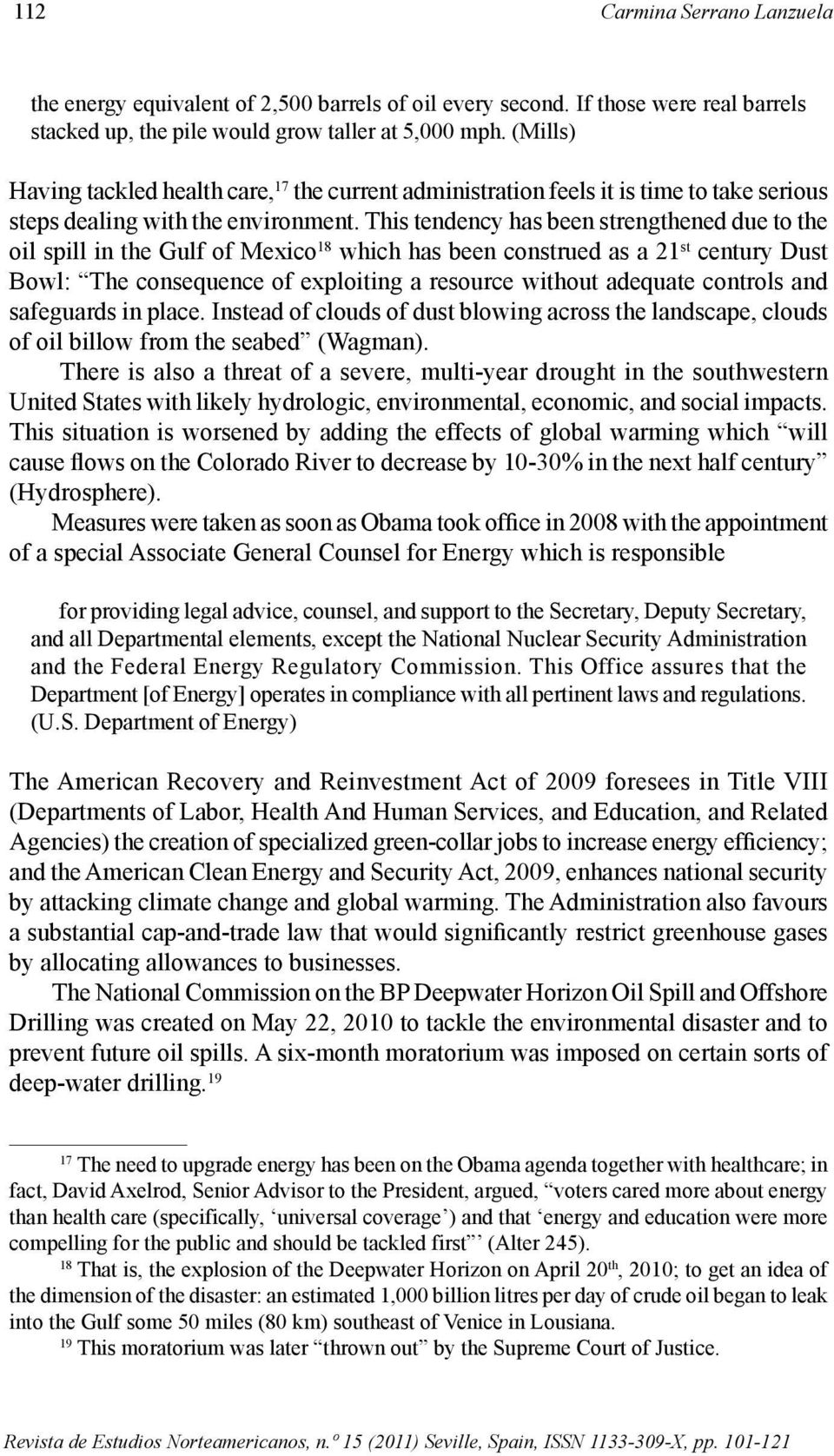 This tendency has been strengthened due to the oil spill in the Gulf of Mexico 18 which has been construed as a 21 st century Dust Bowl: The consequence of exploiting a resource without adequate