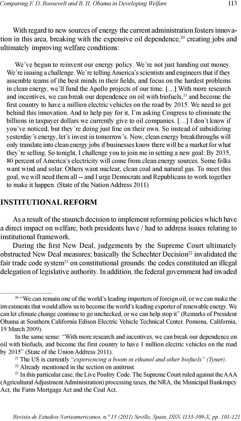 ultimately improving welfare conditions: We ve begun to reinvent our energy policy. We re not just handing out money. We re issuing a challenge.