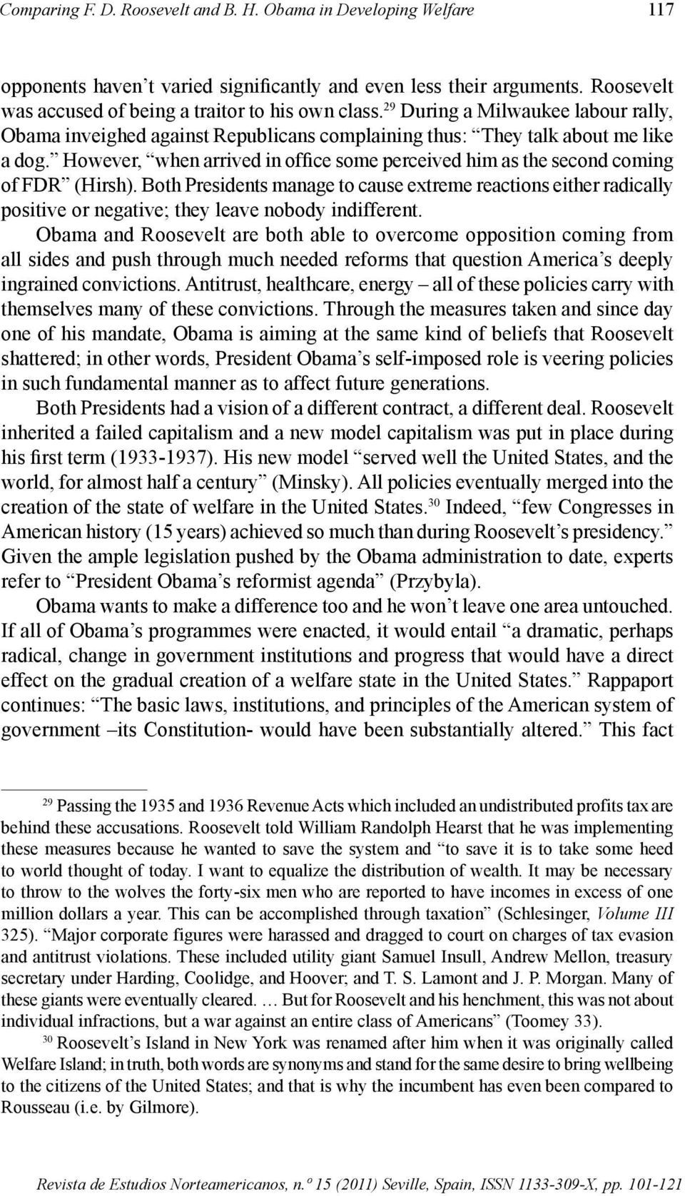 However, when arrived in office some perceived him as the second coming of FDR (Hirsh).