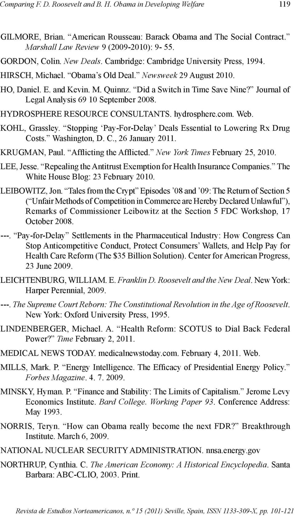 Journal of Legal Analysis 69 10 September 2008. HYDROSPHERE RESOURCE CONSULTANTS. hydrosphere.com. Web. KOHL, Grassley. Stopping Pay-For-Delay Deals Essential to Lowering Rx Drug Costs. Washington, D.