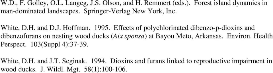 Effects of polychlorinated dibenzo-p-dioxins and dibenzofurans on nesting wood ducks (Aix sponsa) at Bayou Meto, Arkansas.