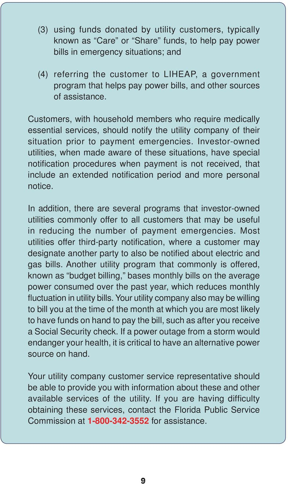 Customers, with household members who require medically essential services, should notify the utility company of their situation prior to payment emergencies.