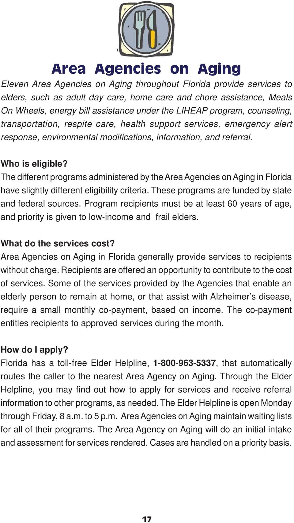 The different programs administered by the Area Agencies on Aging in Florida have slightly different eligibility criteria. These programs are funded by state and federal sources.