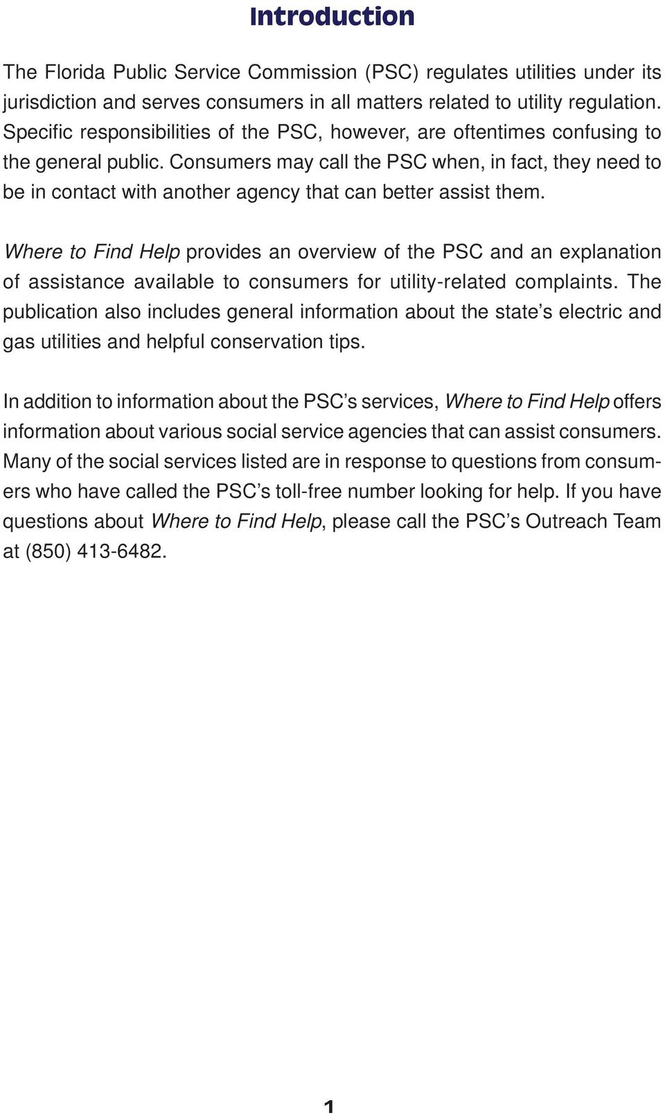 Consumers may call the PSC when, in fact, they need to be in contact with another agency that can better assist them.