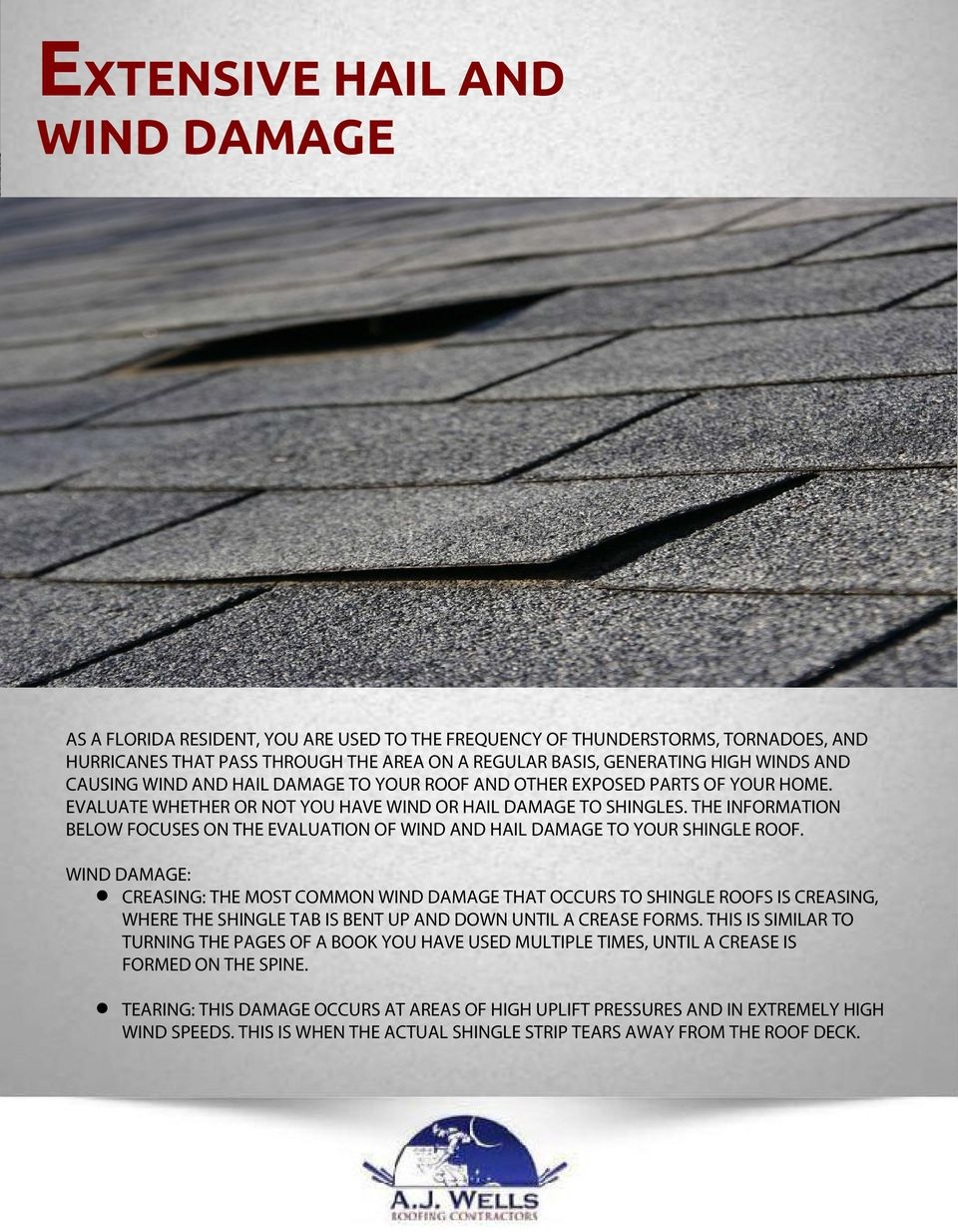 THE INFORMATION BELOW FOCUSES ON THE EVALUATION OF WIND AND HAIL DAMAGE TO YOUR SHINGLE ROOF.