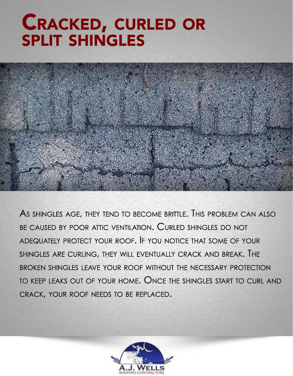 IF YOU NOTICE THAT SOME OF YOUR SHINGLES ARE CURLING, THEY WILL EVENTUALLY CRACK AND BREAK.