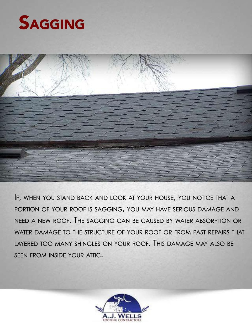 THE SAGGING CAN BE CAUSED BY WATER ABSORPTION OR WATER DAMAGE TO THE STRUCTURE OF YOUR ROOF