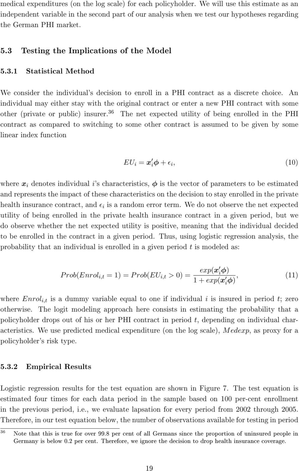 Testing the Implications of the Model 5.3.1 Statistical Method We consider the individual's decision to enroll in a PHI contract as a discrete choice.