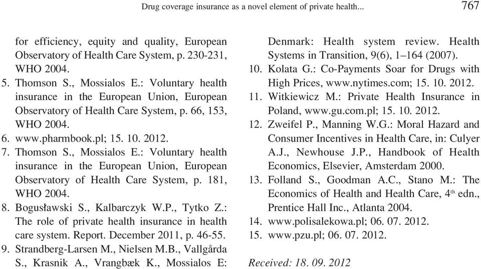 : Voluntary health insurance in the European Union, European Observatory of Health Care System, p. 181, 8. Bogus awski S., Kalbarczyk W.P., Tytko Z.