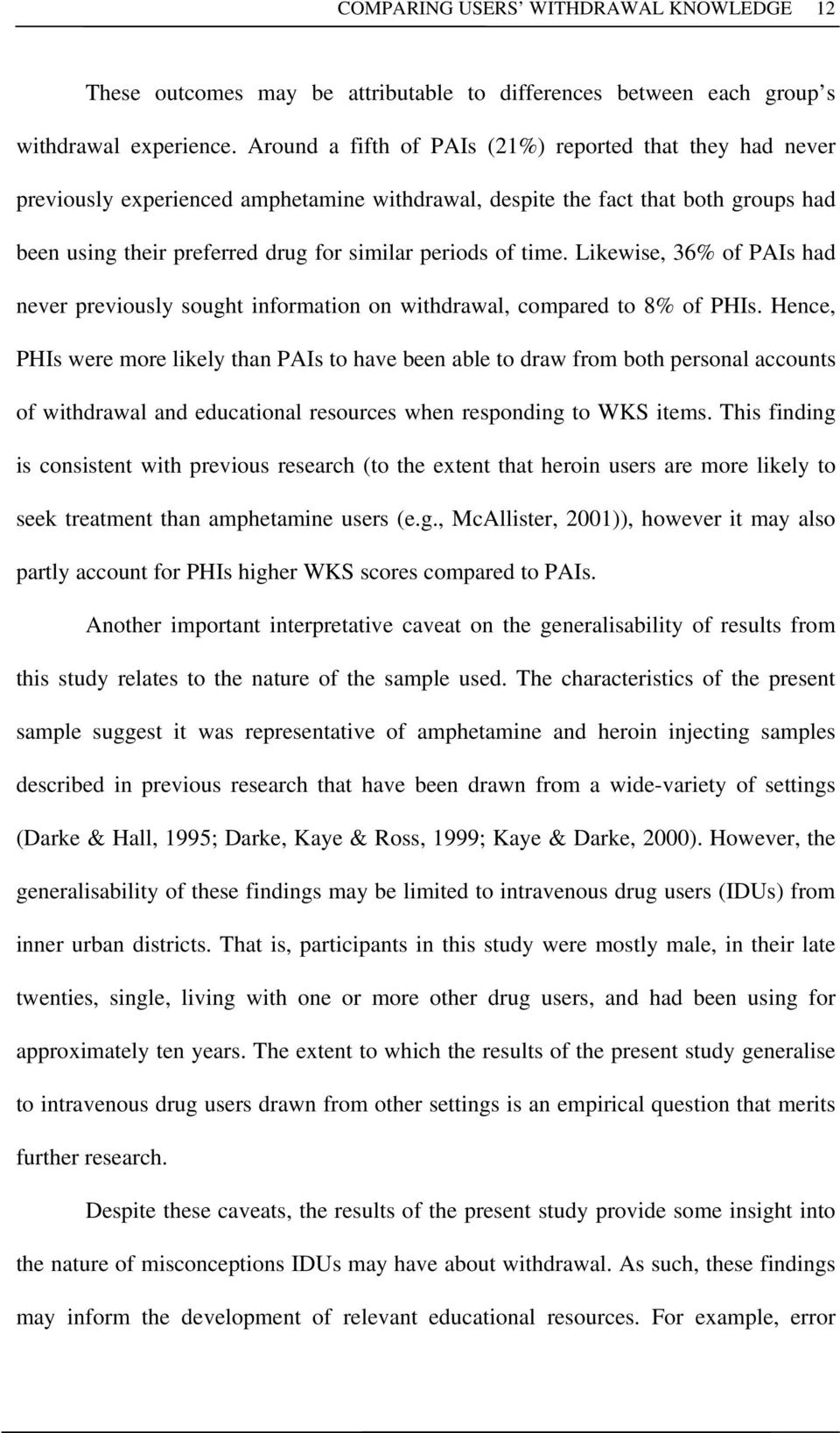 time. Likewise, 36% of PAIs had never previously sought information on withdrawal, compared to 8% of PHIs.