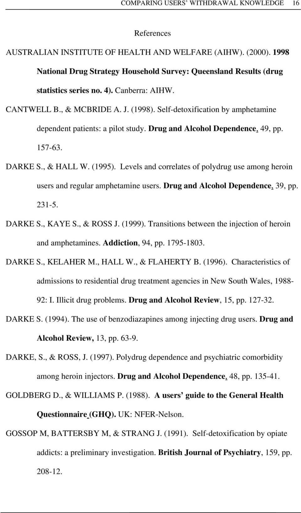 Self-detoxification by amphetamine dependent patients: a pilot study. Drug and Alcohol Dependence, 49, pp. 157-63. DARKE S., & HALL W. (1995).