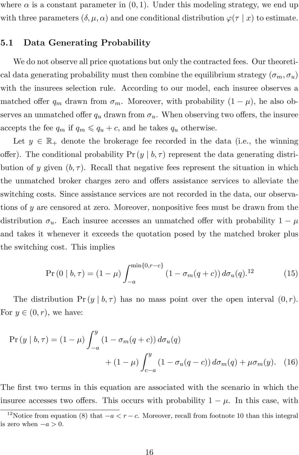 Our theoretical data generating probability must then combine the equilibrium strategy (σ m, σ u ) with the insurees selection rule.