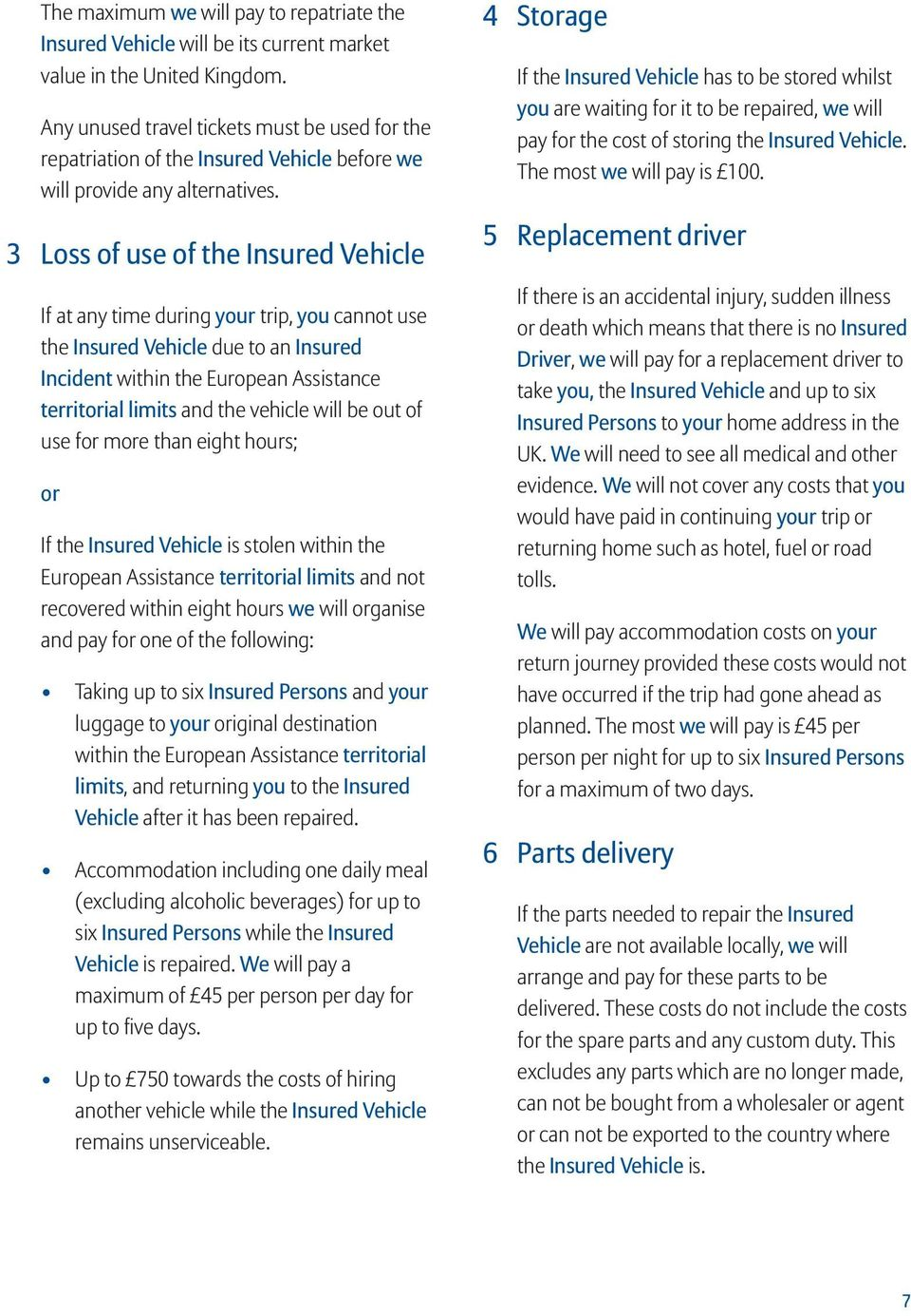 3 Loss of use of the Insured Vehicle If at any time during your trip, you cannot use the Insured Vehicle due to an Insured Incident within the European Assistance territorial limits and the vehicle