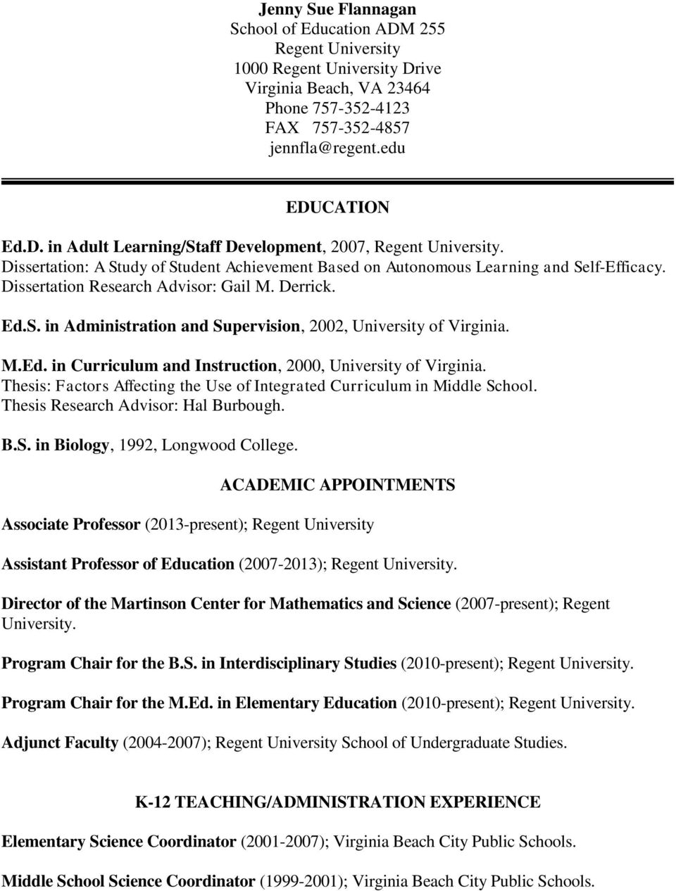 M.Ed. in Curriculum and Instruction, 2000, University of Virginia. Thesis: Factors Affecting the Use of Integrated Curriculum in Middle School. Thesis Research Advisor: Hal Burbough. B.S. in Biology, 1992, Longwood College.
