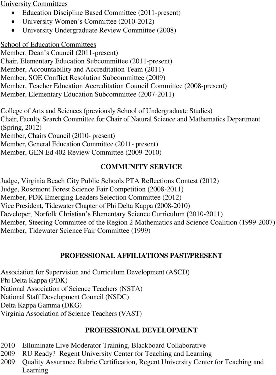 Member, Teacher Education Accreditation Council Committee (2008-present) Member, Elementary Education Subcommittee (2007-2011) College of Arts and Sciences (previously School of Undergraduate