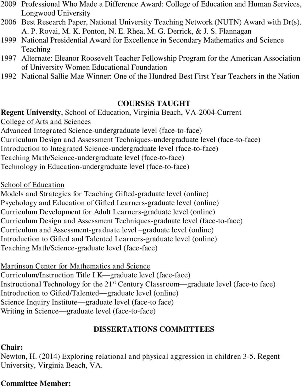 Flannagan 1999 National Presidential Award for Excellence in Secondary Mathematics and Science Teaching 1997 Alternate: Eleanor Roosevelt Teacher Fellowship Program for the American Association of