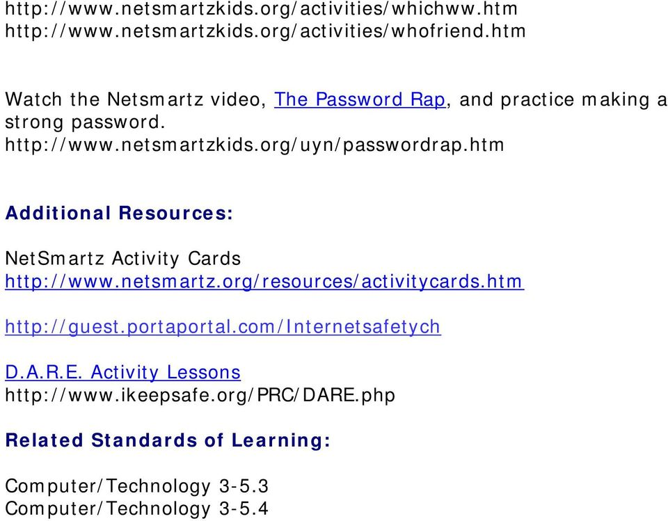 htm Additional Resources: NetSmartz Activity Cards http://www.netsmartz.org/resources/activitycards.htm http://guest.portaportal.