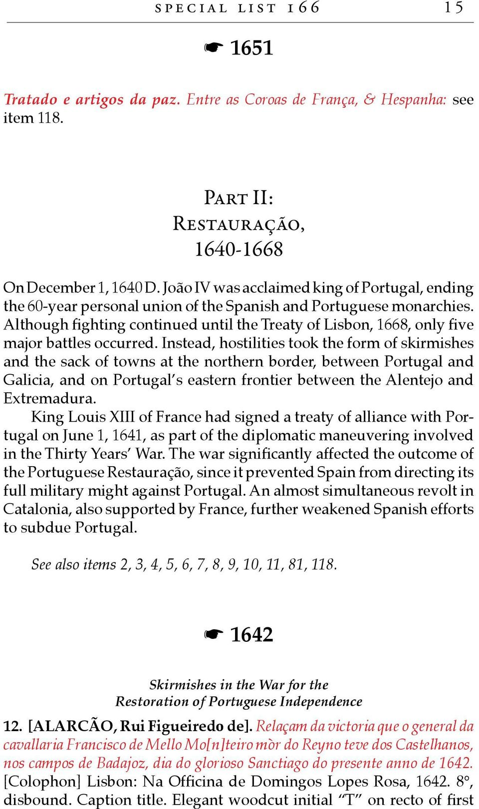 Although fighting continued until the Treaty of Lisbon, 1668, only five major battles occurred.