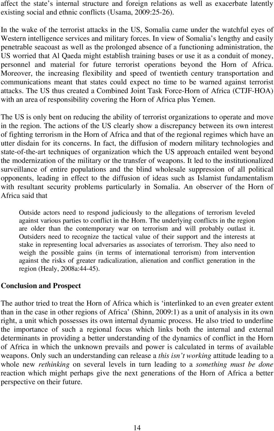 In view of Somalia s lengthy and easily penetrable seacoast as well as the prolonged absence of a functioning administration, the US worried that Al Qaeda might establish training bases or use it as