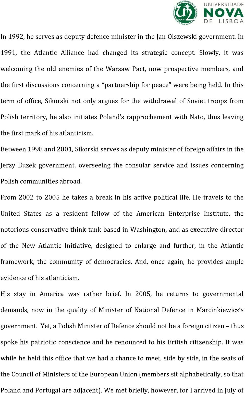 In this term of office, Sikorski not only argues for the withdrawal of Soviet troops from Polish territory, he also initiates Poland s rapprochement with Nato, thus leaving the first mark of his