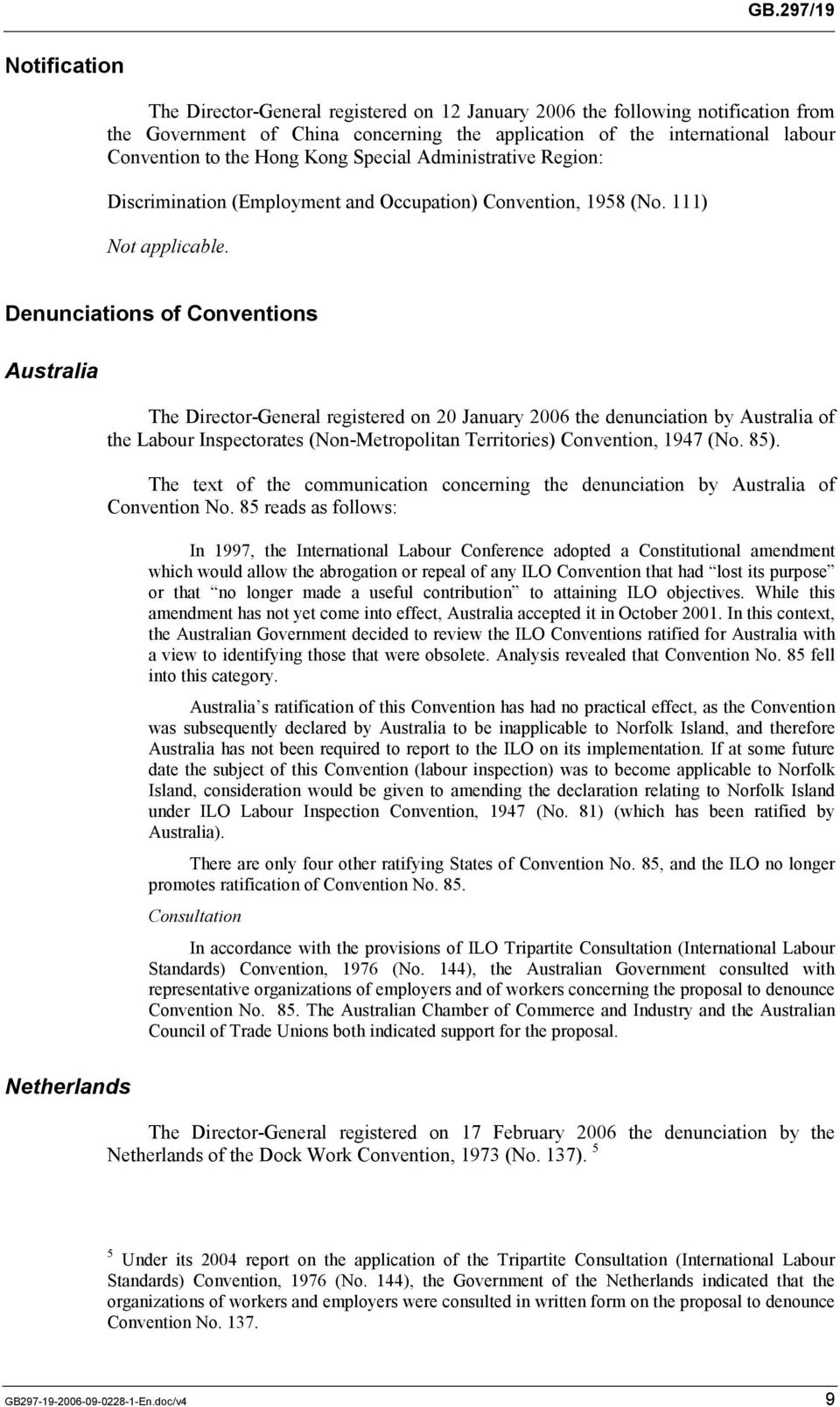 Denunciations of Conventions Australia The Director-General registered on 20 January 2006 the denunciation by Australia of the Labour Inspectorates (Non-Metropolitan Territories) Convention, 1947 (No.
