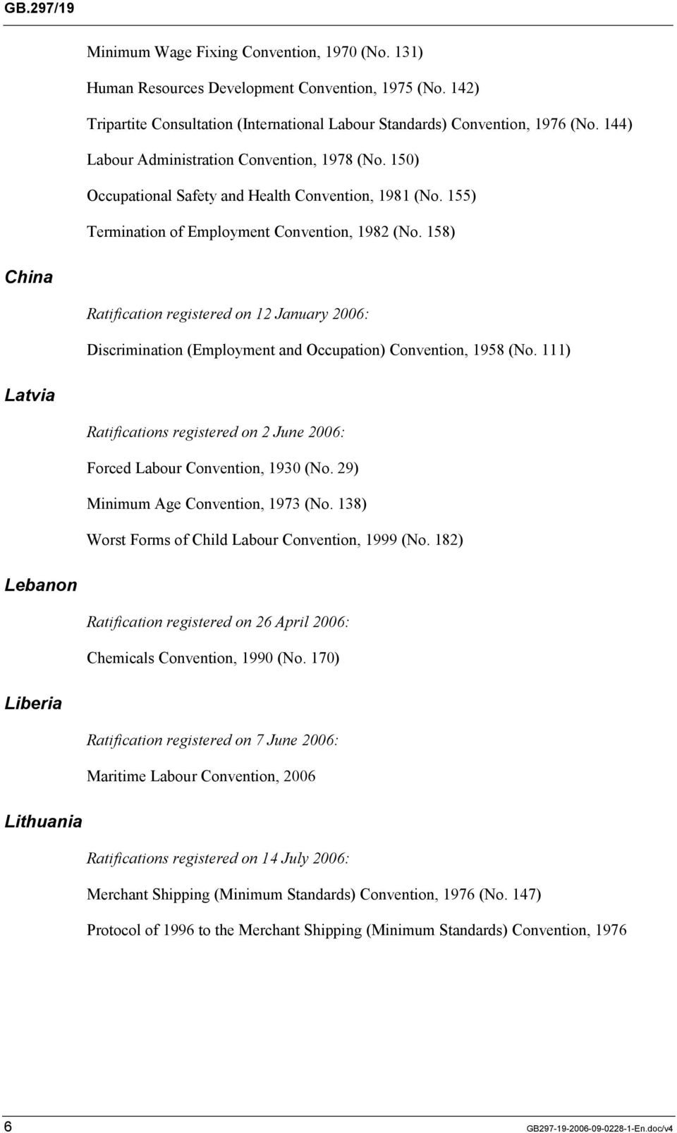 158) China Ratification registered on 12 January 2006: Discrimination (Employment and Occupation) Convention, 1958 (No.