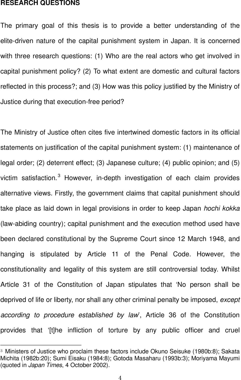 (2) To what extent are domestic and cultural factors reflected in this process?; and (3) How was this policy justified by the Ministry of Justice during that execution-free period?