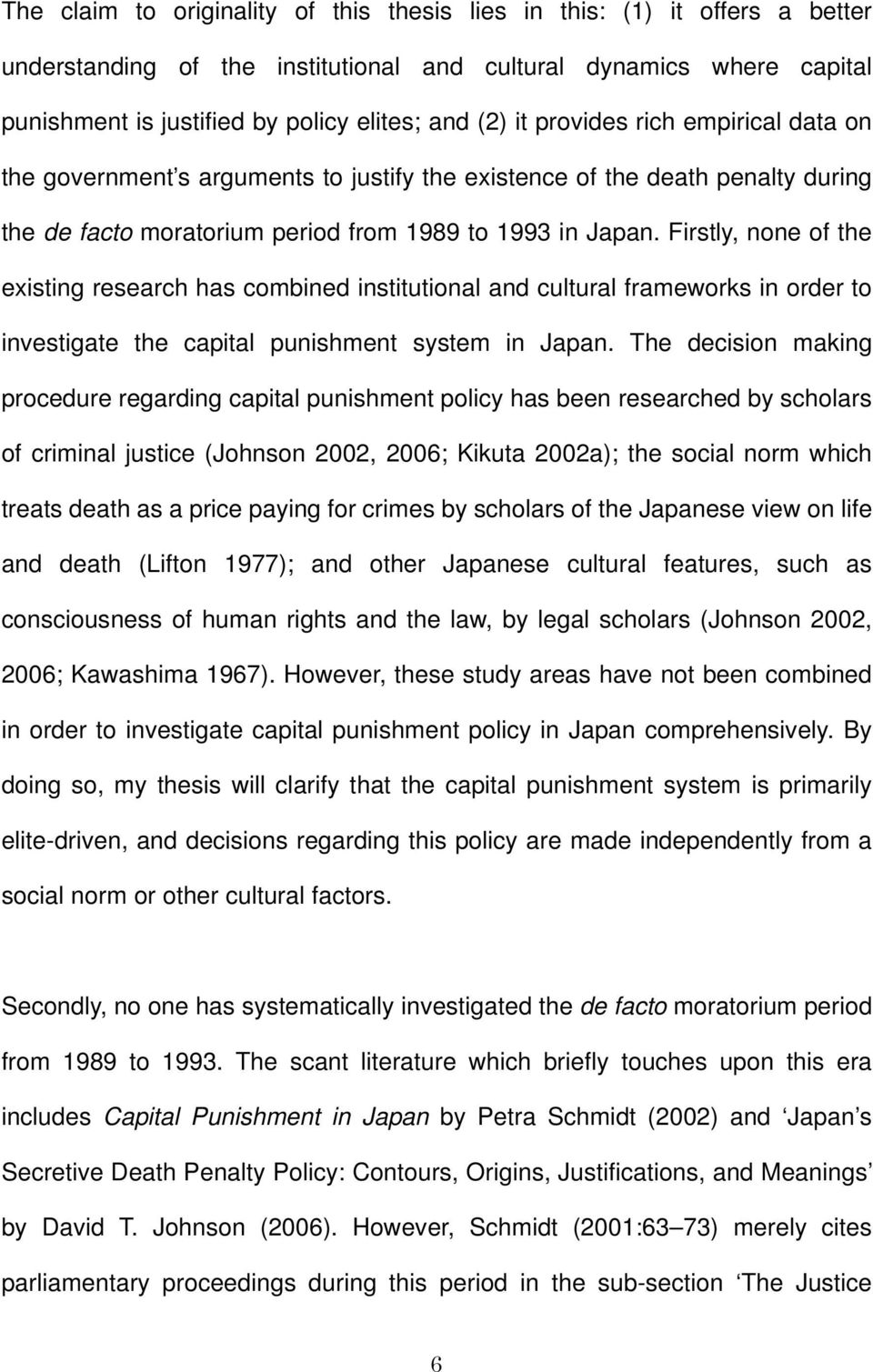 Firstly, none of the existing research has combined institutional and cultural frameworks in order to investigate the capital punishment system in Japan.
