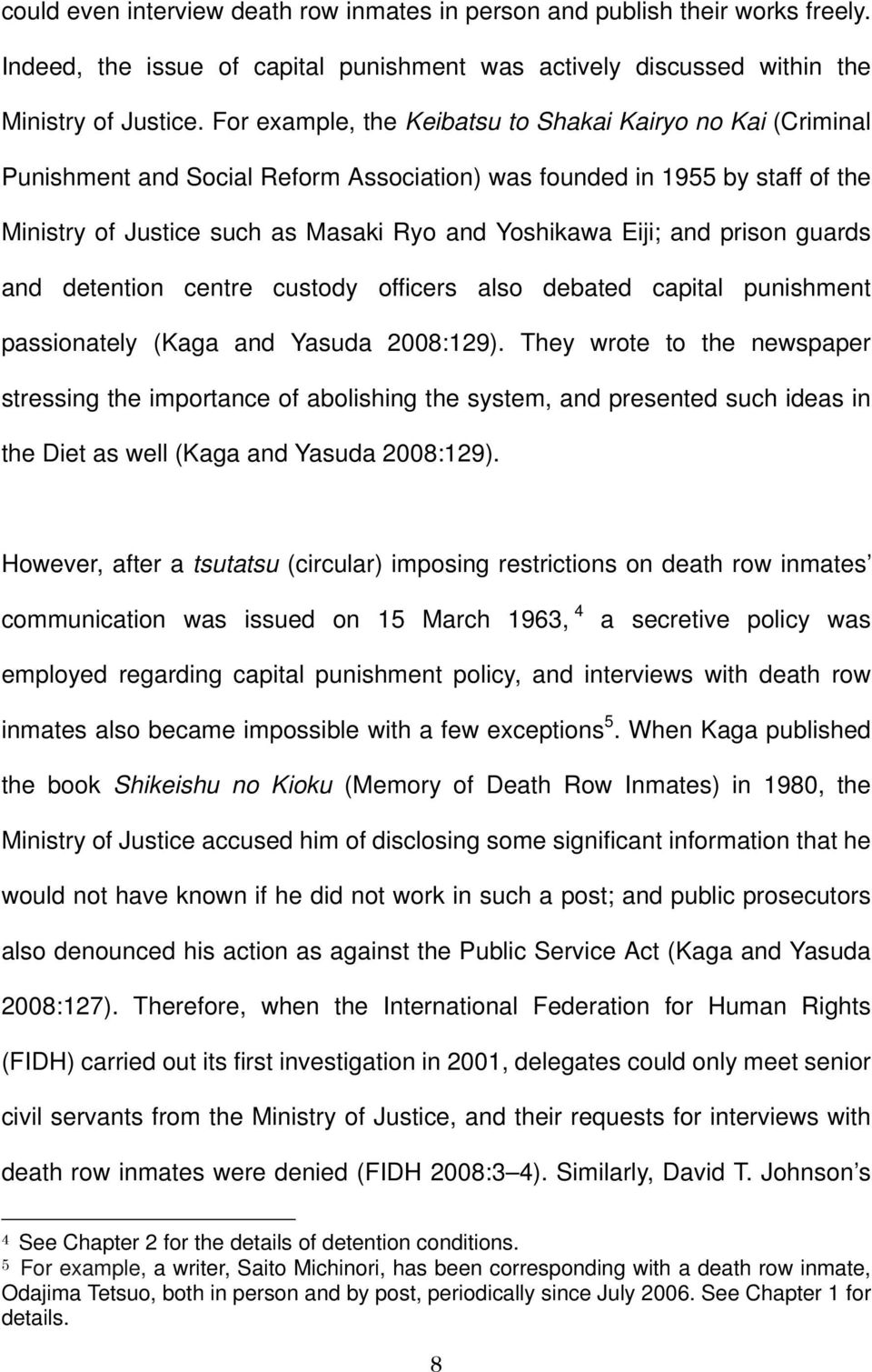 and prison guards and detention centre custody officers also debated capital punishment passionately (Kaga and Yasuda 2008:129).