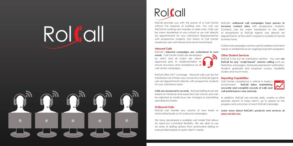 Our teams of Call Center employees are well trained and never incentivized. Inbound Calls RolCall s Inbound campaigns are customized to your needs.