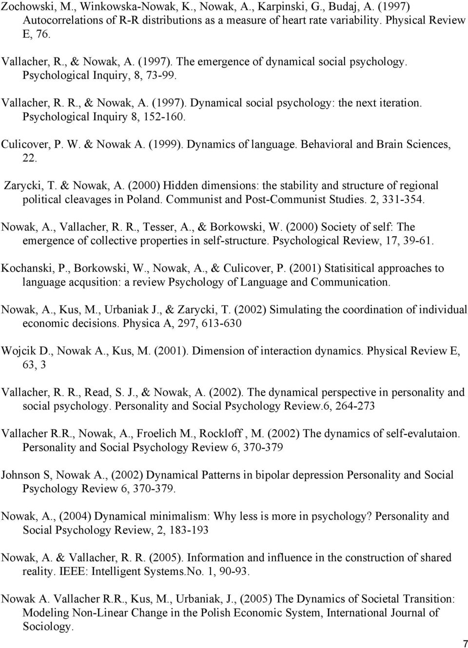 Psychological Inquiry 8, 152-160. Culicover, P. W. & Nowak A. (1999). Dynamics of language. Behavioral and Brain Sciences, 22. Zarycki, T. & Nowak, A.