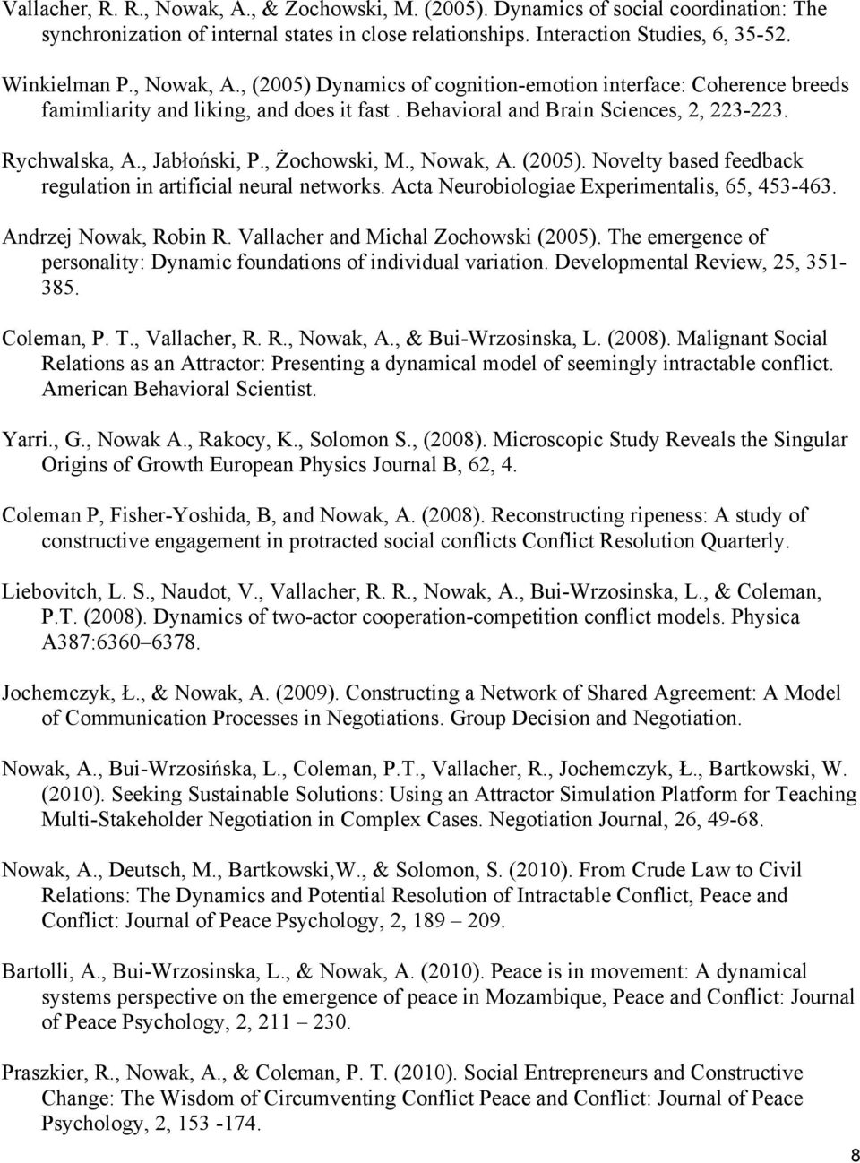 , Żochowski, M., Nowak, A. (2005). Novelty based feedback regulation in artificial neural networks. Acta Neurobiologiae Experimentalis, 65, 453-463. Andrzej Nowak, Robin R.