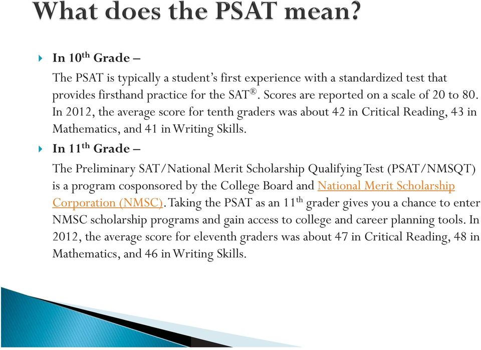 In 11 th Grade The Preliminary SAT/National Merit Scholarship Qualifying Test (PSAT/NMSQT) is a program cosponsored by the College Board and National Merit Scholarship Corporation (NMSC).