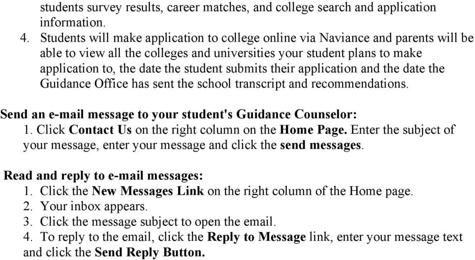 submits their application and the date the Guidance Office has sent the school transcript and recommendations. Send an e-mail message to your student's Guidance Counselor: 1.