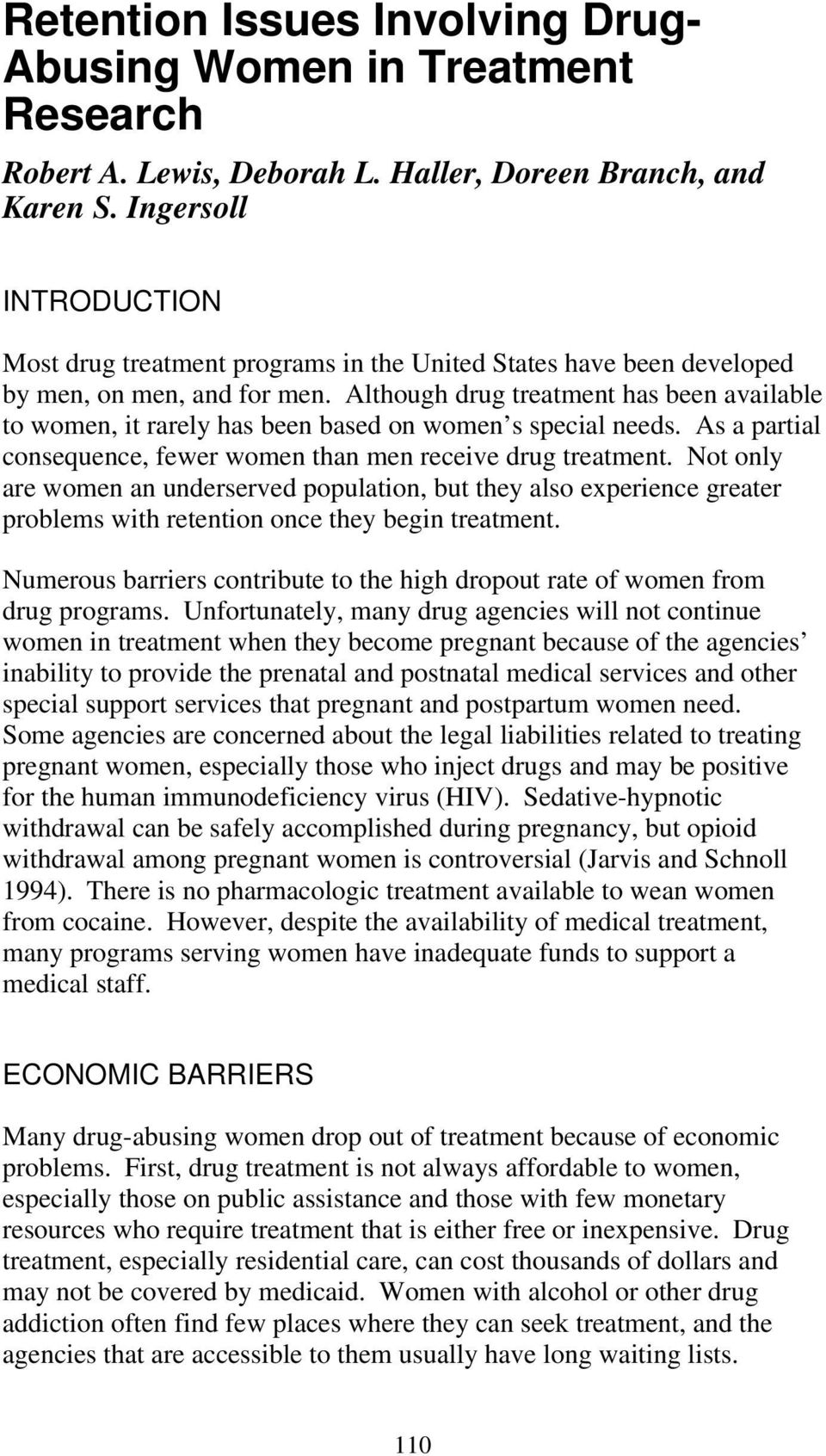Although drug treatment has been available to women, it rarely has been based on women s special needs. As a partial consequence, fewer women than men receive drug treatment.