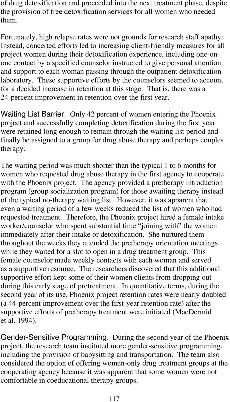 Instead, concerted efforts led to increasing client-friendly measures for all project women during their detoxification experience, including one-onone contact by a specified counselor instructed to
