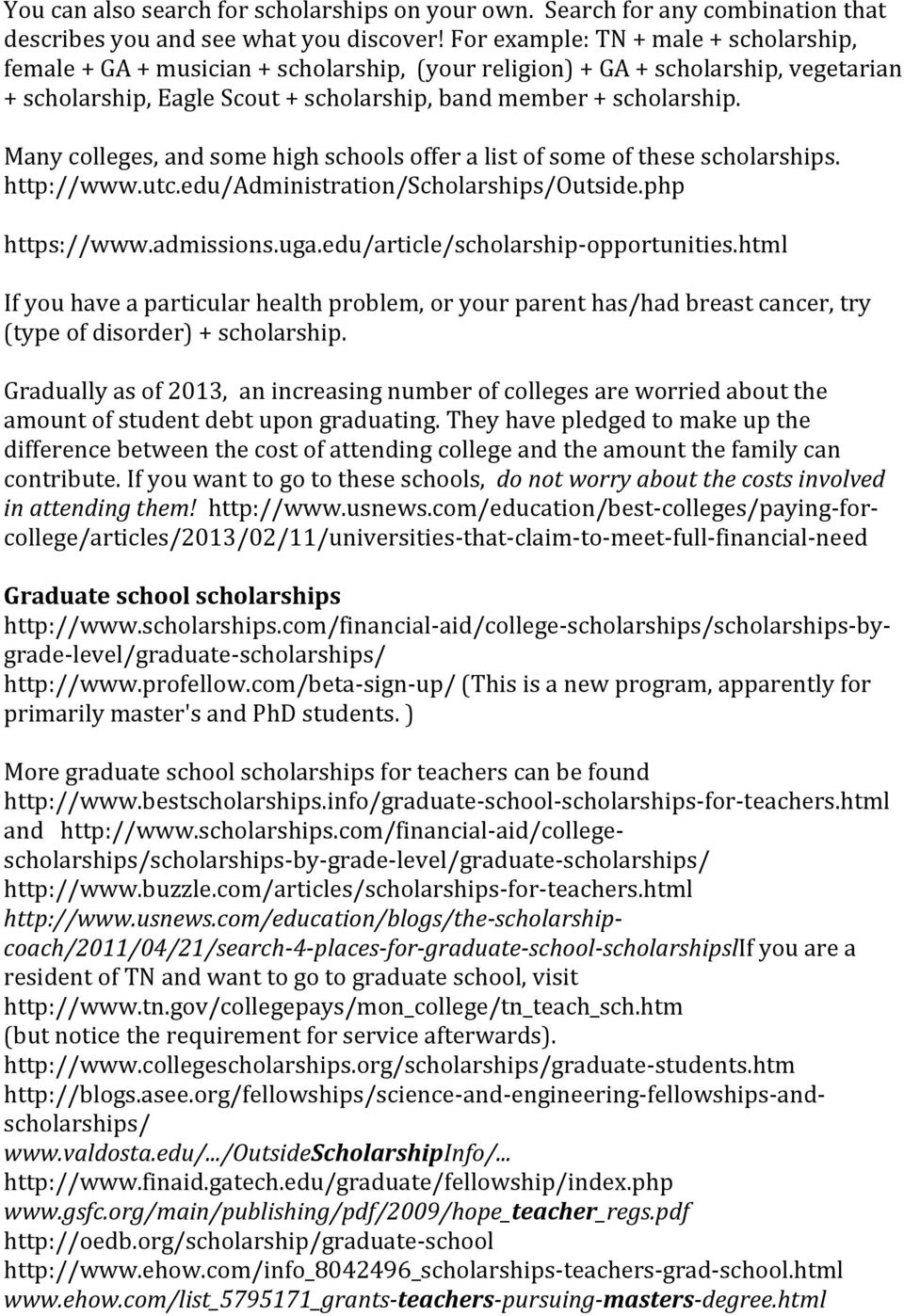 Many colleges, and some high schools offer a list of some of these scholarships. http://www.utc.edu/administration/scholarships/outside.php https://www.admissions.uga.