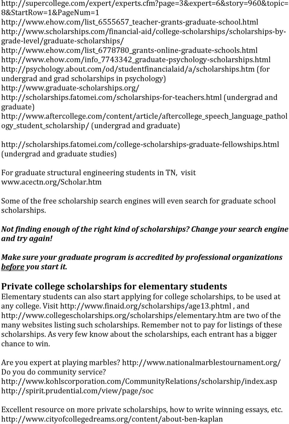 html http://psychology.about.com/od/studentfinancialaid/a/scholarships.htm (for undergrad and grad scholarships in psychology) http://www.graduate-scholarships.org/ http://scholarships.fatomei.