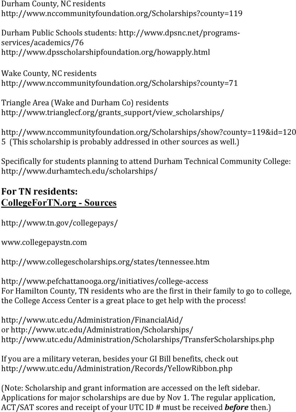 org/grants_support/view_scholarships/ http://www.nccommunityfoundation.org/scholarships/show?county=119&id=120 5 (This scholarship is probably addressed in other sources as well.