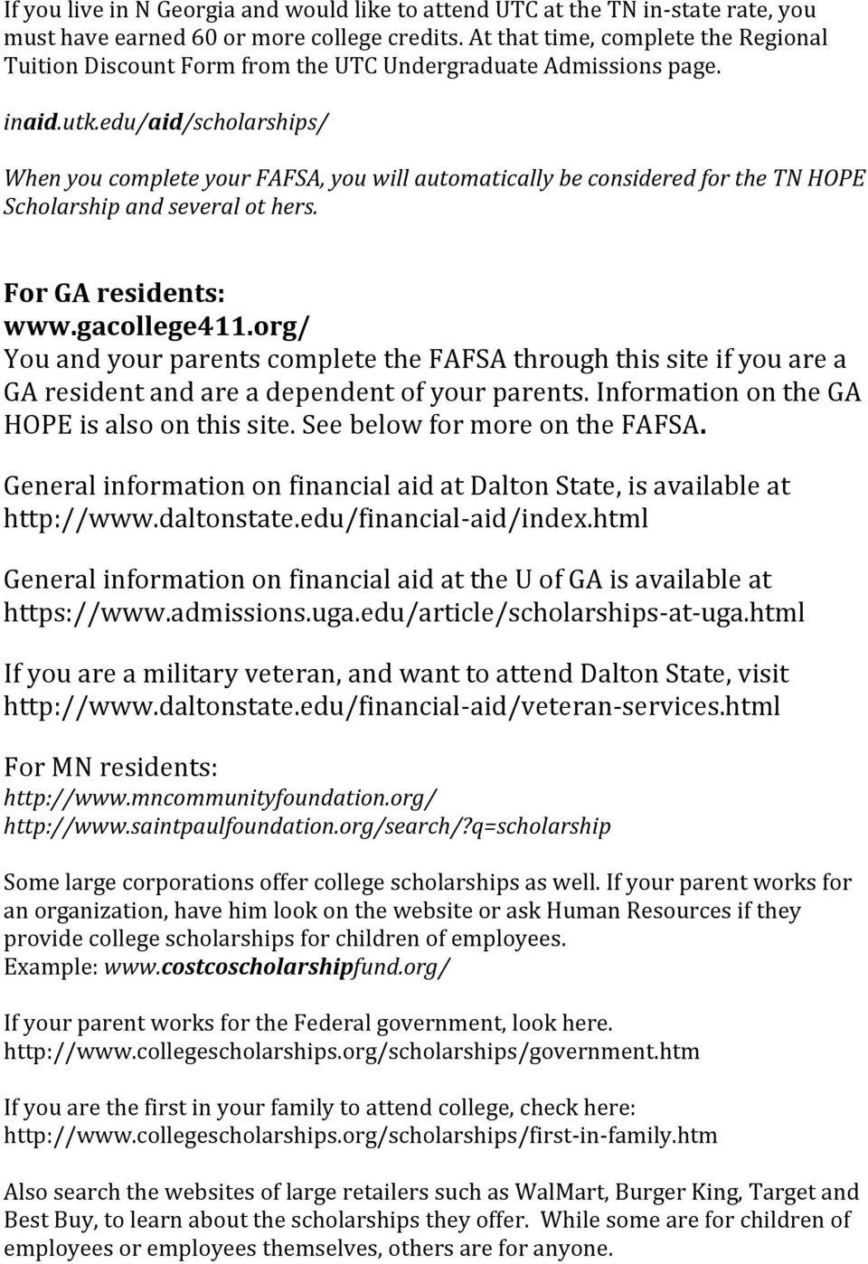 edu/aid/scholarships/ When you complete your FAFSA, you will automatically be considered for the TN HOPE Scholarship and several ot hers. For GA residents: www.gacollege411.