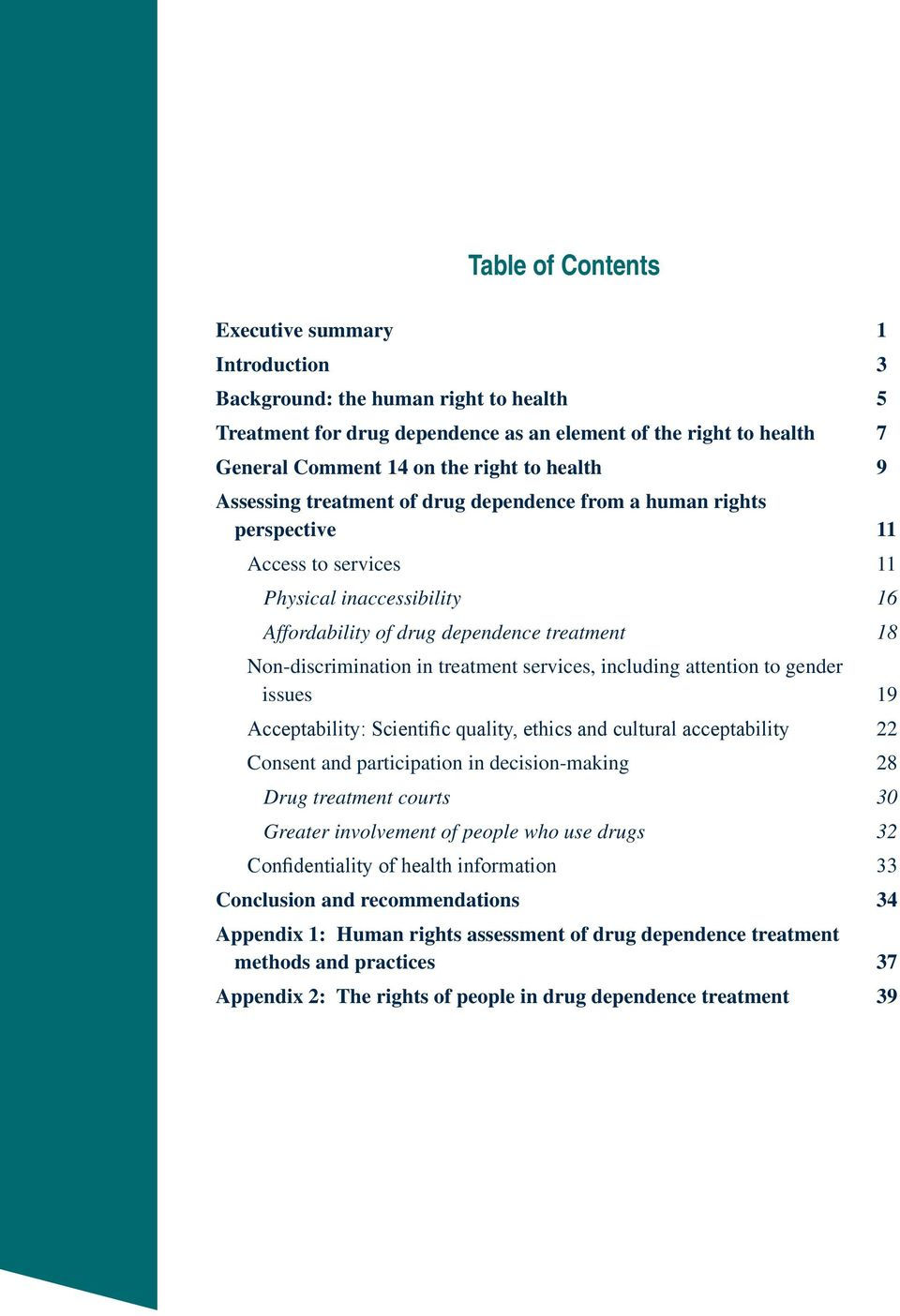 in treatment services, including attention to gender issues 19 Acceptability: Scientific quality, ethics and cultural acceptability 22 Consent and participation in decision-making 28 Drug treatment