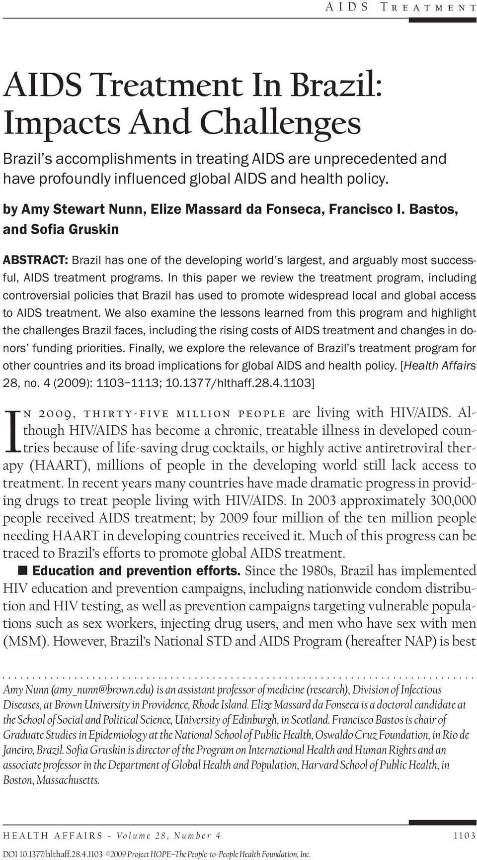 In this paper we review the treatment program, including controversial policies that Brazil has used to promote widespread local and global access to AIDS treatment.