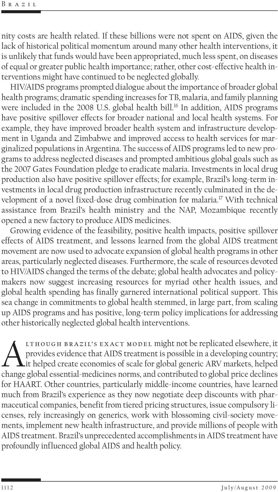 spent, on diseases of equal or greater public health importance; rather, other cost-effective health interventions might have continued to be neglected globally.