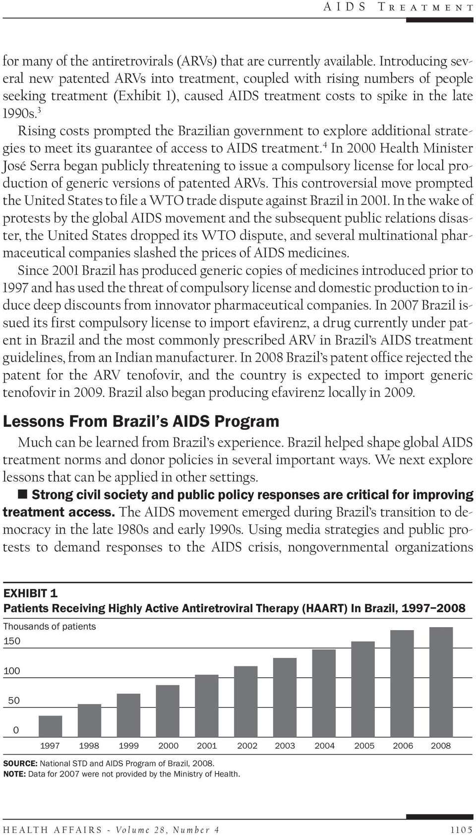 3 Rising costs prompted the Brazilian government to explore additional strategies to meet its guarantee of access to AIDS treatment.